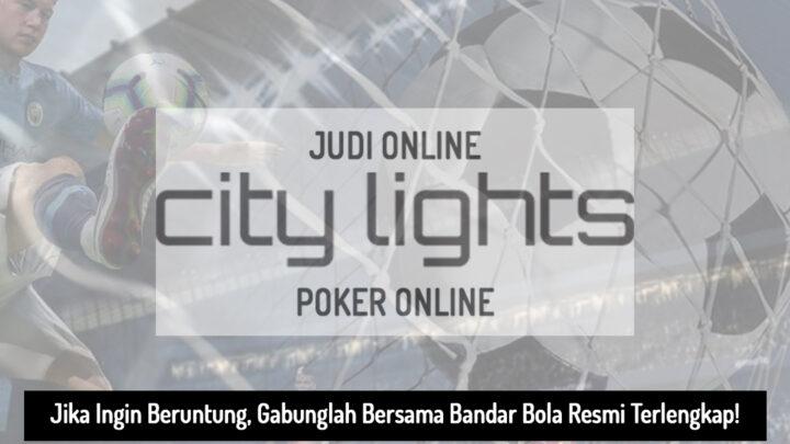Bandar Bola - Gabung Jika Ingin Beruntung - City Lights | Agen Judi Online