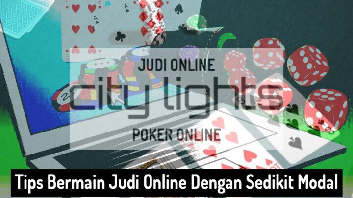 Judi Online Dengan Sedikit Modal - City Lights Agen Judi Online