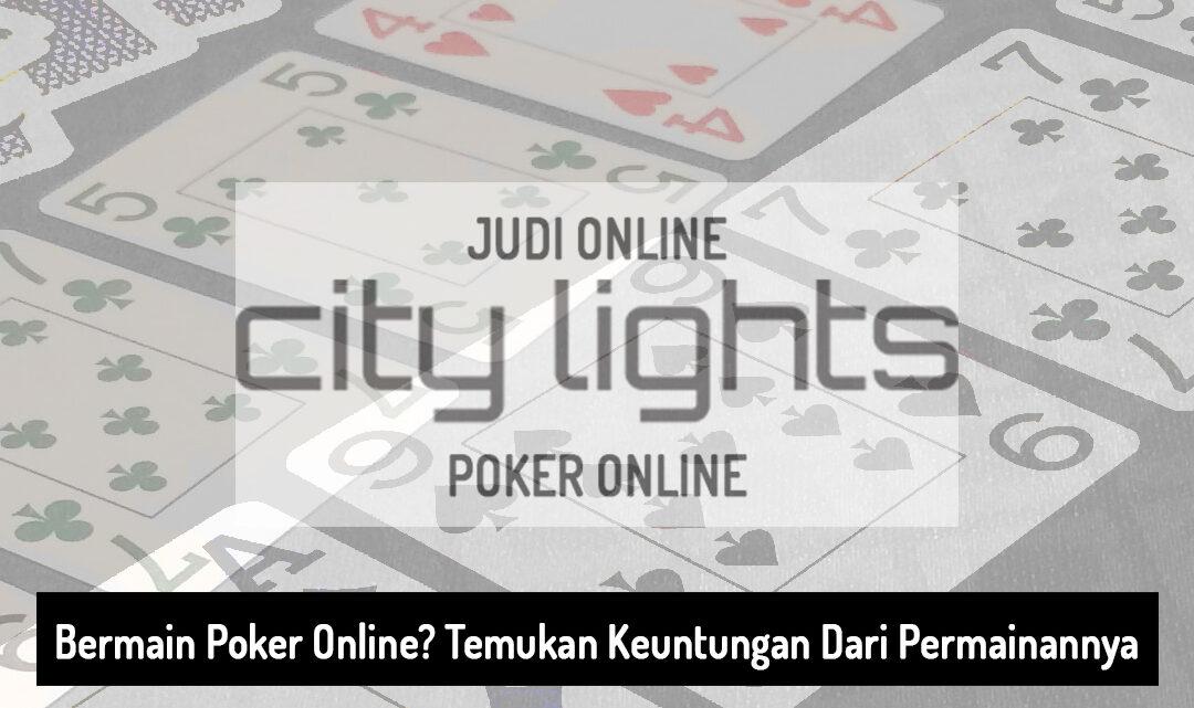 Poker Online? Temukan Keuntungannya! - City Lights | Agen Judi Online